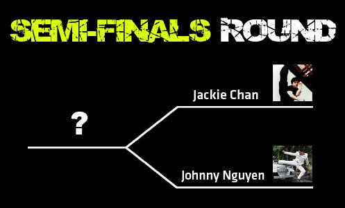 Semi-finals round Jackie Chan vs Johnny Nguyen
